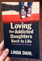 Loving Our Addicted Daughters Back to Life: A Guidebook for Parents