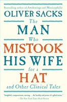 The Man Who Mistook His Wife For A Hat : And Other Clinical Tales