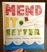 Mend It Better: Creative Patching, Darning, & Stitching