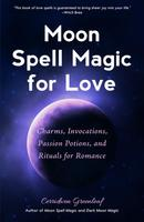 Moon Spell Magic For Love: Charms, Invocations, Passion Potions and Rituals for Romance