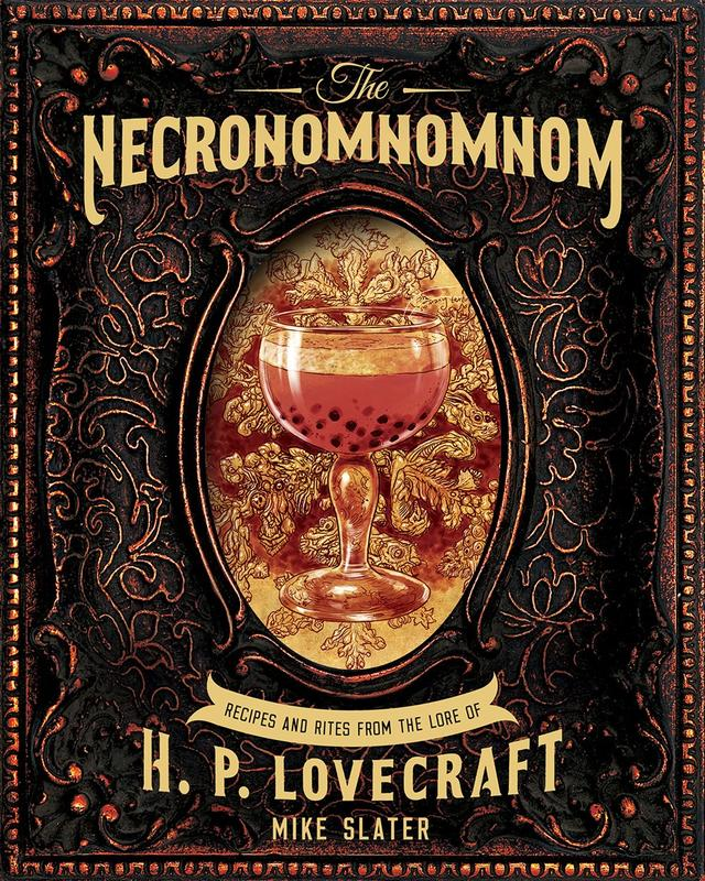 Necronomnomnom: Recipes and Rites from the Lore of H. P. Lovecraft