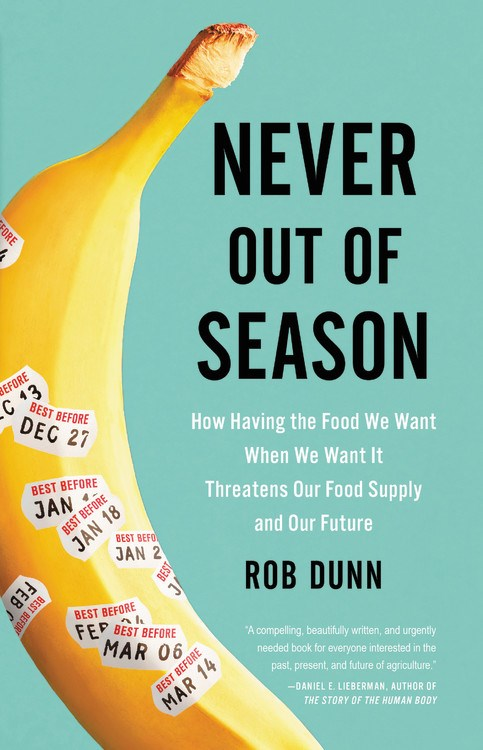 Never Out of Season: How Having the Food We Want When We Want It Threatens Our Food Supply and Our Future
