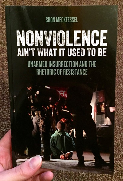 Nonviolence Ain't What It Used To Be: Unarmed Insurrection and the Rhetoric of Resistance