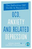 OCD, Anxiety, and Related Depression: The Definitive CBT Guide to Recovery