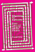 Organizing for Autonomy: History, Theory, and Strategy for Collective Liberation