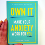 Own It: Make Your Anxiety Work For You