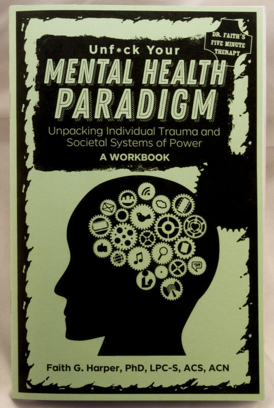 Unfuck Your Mental Health Paradigm: Unpacking Individual Trauma and Societal Systems of Power | A Workbook