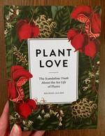 Plant Love: The Scandalous Truth About the Sex Life of Plants