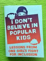 I Don't Believe in Popular Kids: Lessons from One Girl's Fight for Inclusion