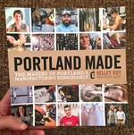 Portland Made: The Makers of Portland's Manufacturing Renaissance