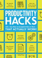 Productivity Hacks: 500+ Easy Ways to Accomplish More at Work - That Actually Work!