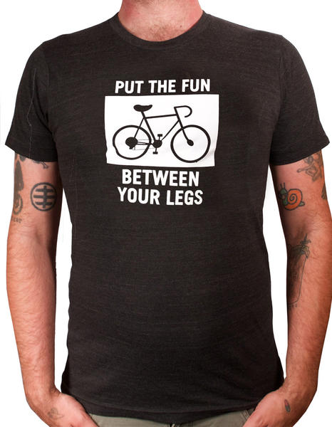 "a t-shirt with a picture of a bicycle and the words ""put the fun between your legs"""