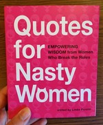 Quotes for Nasty Women: Empowering Wisdom from Women Who Break the Rules