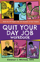Quit Your Day Job Workbook: Building the DIY Project, Life, and Business of Your Dreams