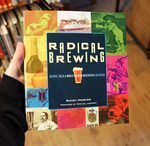 Radical Brewing: Recipes, Tales & World-Altering Meditations In A Glass
