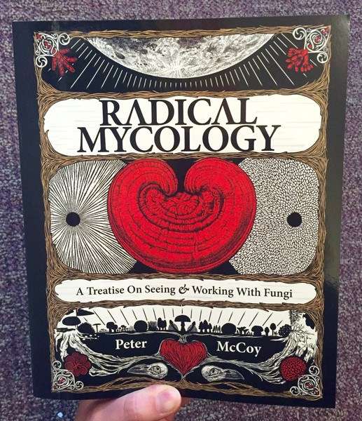Radical Mycology: A Treatise on Seeing and Working with Fungi