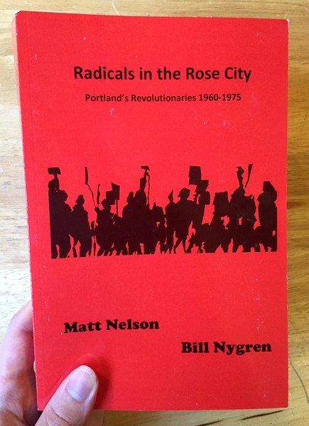 Radicals in the Rose City: Portland's Revolutionaries 1960-1975