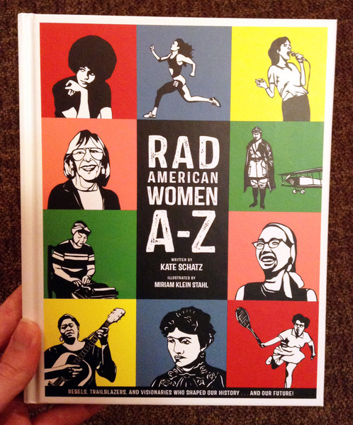 Rad American Women A to Z Rebels Trailblazers and Visionaries who Shaped Our History and Our Future