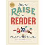 How to Raise a Reader: Fostering a lifelong love of books, from birth to teens