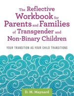 The Reflective Workbook for Parents and Families of Transgender and Non-Binary Children