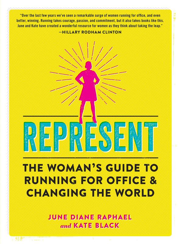 Represent: A Woman's Guide to Running for Office and Changing the World