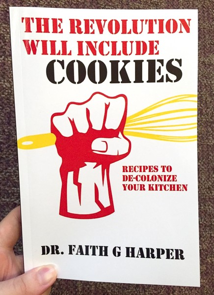 The Revolution Will Include Cookies: Recipes to De-Colonize Your Kitchen