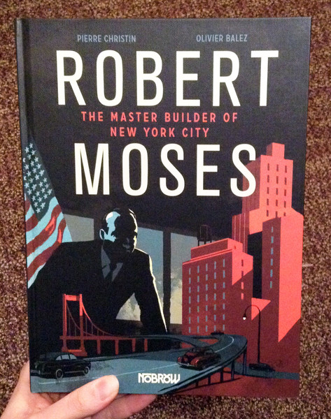 Robert Moses The Master Builder of New York City by Pierre Christin and Olivier Balez