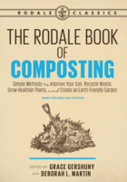 The Rodale Book of Composting: Simple Methods to Improve Your Soil, Recycle Waste, Grow Healthier Plants, and Create an Earth-Friendly Garden