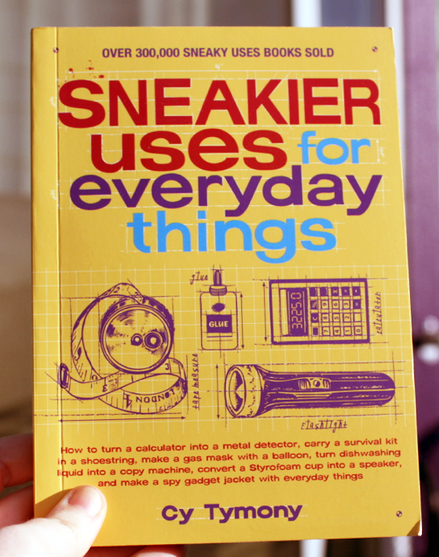 Sneakier uses for everyday things by Cy Tymony