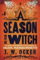 A Season with the Witch: The Magic and Mayhem of Halloween in Salem, Massachusetts
