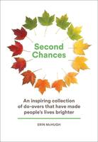 Second Chances: An Inspiring Collection of Do-Overs That Have Made People's Lives Brighter