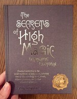Secrets of High Magic: Practical Instruction in the Occult Traditions of High Magic, Including Tree of Life, Astrology, Tarot, Rituals, Alchemic Processes, and Further Advanced Techniques (Vintage Ed)