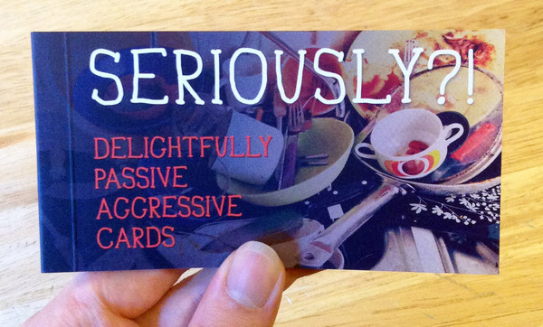 Seriously?!: Delightfully Passive Aggressive Cards by Ulysses Press