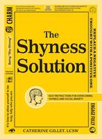 The Shyness Solution: Easy Instructions for Overcoming Shyness and Social Anxiety