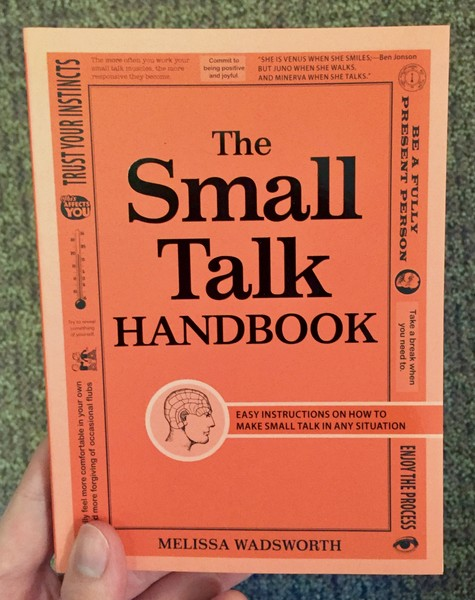 Small Talk Handbook: Easy Instructions on How to Make Small Talk in Any Situation, The