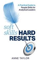 Soft Skills, Hard Results: A practical guide to people skills for analytical leaders