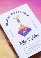 Become Worry-Free Right Now: 12 Meditations for Transcending Reality