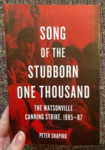 Song of the Stubborn One Thousand: The Watsonville Canning Strike, 1985-87