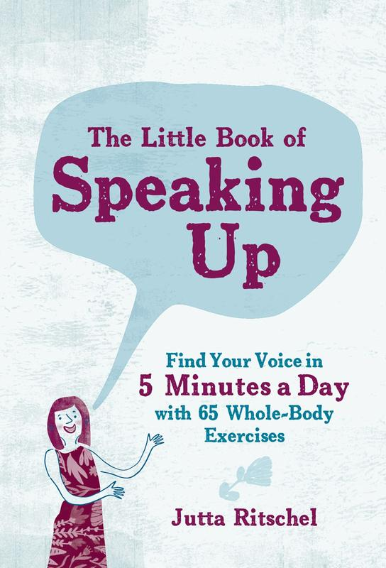 Little Book of Speaking Up: Find Your Voice in 5 Minutes a Day—with 65 Whole-Body Exercises