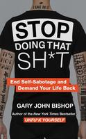Stop Doing That Shit: End Self Sabotage & Demand Your Life Back