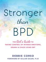 Stronger Than BPD : The Girl's Guide to Taking Control of Intense Emotions, Drama, and Chaos Using DBT
