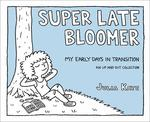 Super Late Bloomer : My Early Days in Transition