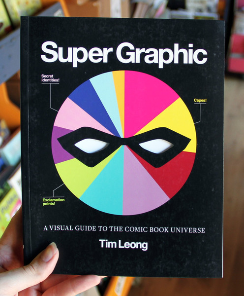 Super Graphic: Visual Guide to the Comic Book Universe by Tim Leong