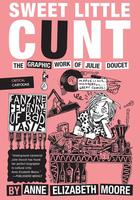 Sweet Little Cunt : The Graphic Work of Julie Doucet