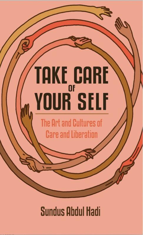 Take Care of Your Self: The Art and Politics of Care and Liberation