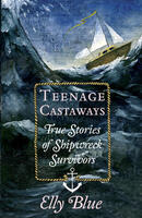Teenage Castaways: True stories of shipwreck survivors