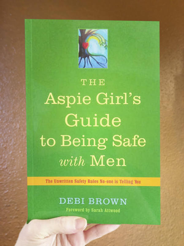 The Aspie Girl's Guide to Being Safe with Men: The Unwritten Safety Rules No-one is Telling You