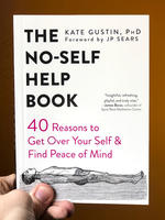 The No-Self Help Book: Forty Reasons to Get Over Your Self and Find Peace of Mind