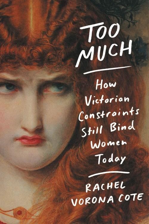 Too Much: How Victorian Constraints Still Bind Women Today