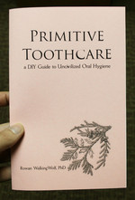 Primitive Toothcare: a DIY Guide to Uncivilized Oral Hygiene